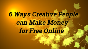 6 Ways Creative People can Make Money Online